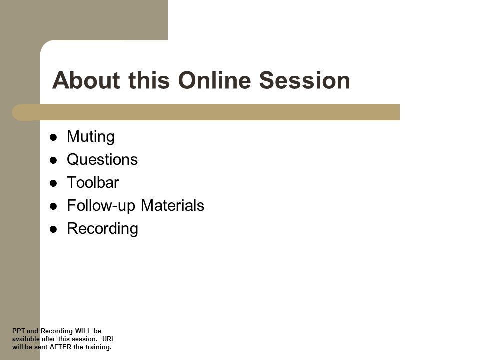 About this Online Session Muting Questions Toolbar Follow-up Materials Recording PPT and Recording WILL be available after this session.