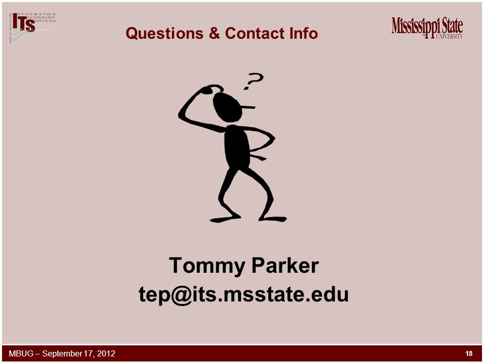 Questions & Contact Info Tommy Parker tep@its.msstate.edu 18 MBUG – September 17, 2012