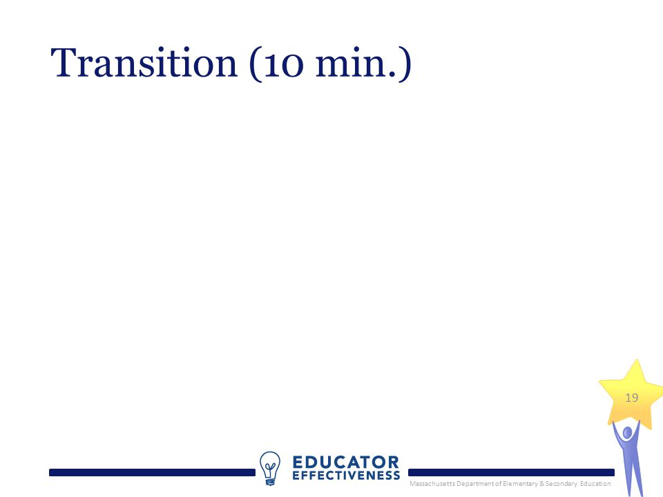 Massachusetts Department of Elementary & Secondary Education 19 Transition (10 min.)