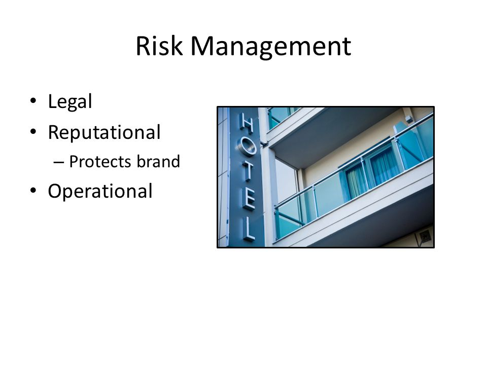 Risk Management Legal Reputational – Protects brand Operational