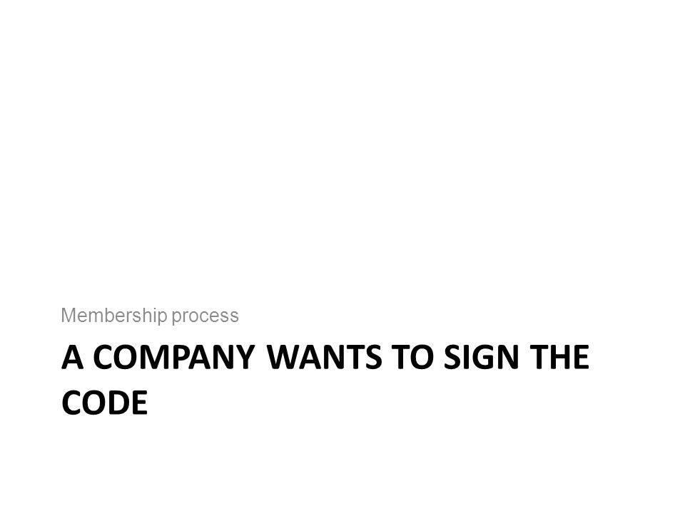 A COMPANY WANTS TO SIGN THE CODE Membership process
