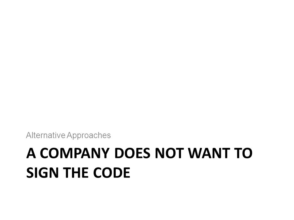A COMPANY DOES NOT WANT TO SIGN THE CODE Alternative Approaches