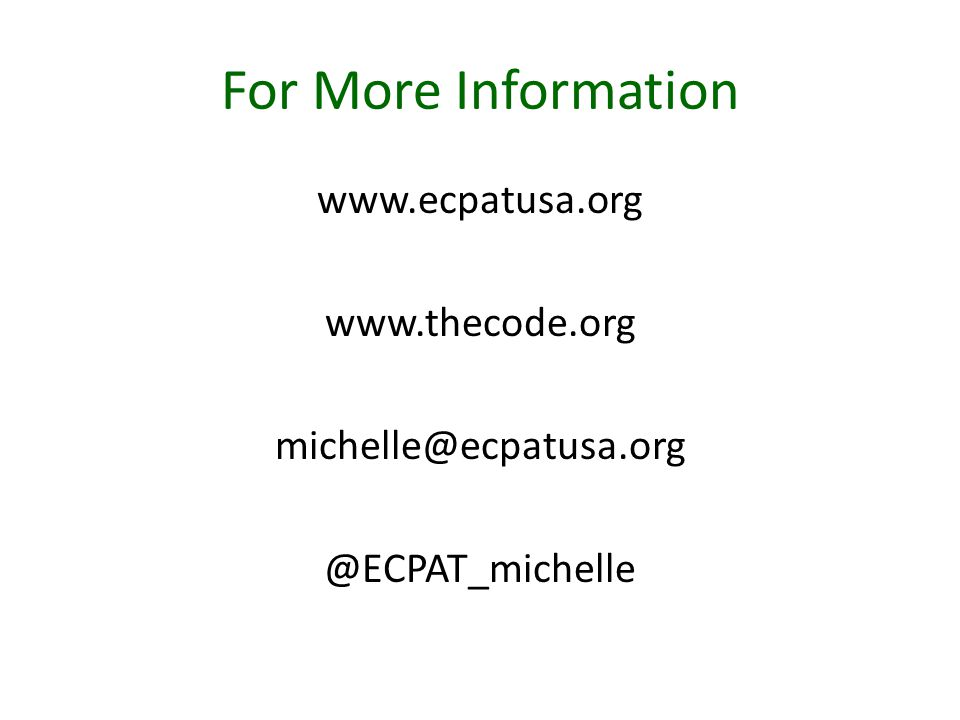 For More Information www.ecpatusa.org www.thecode.org michelle@ecpatusa.org @ECPAT_michelle
