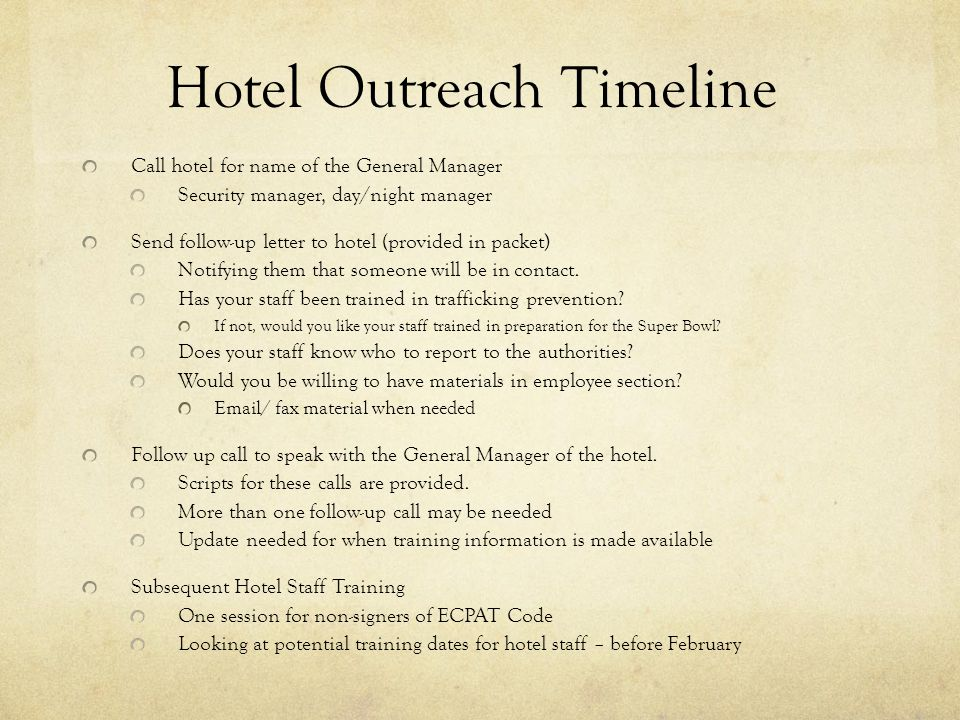 Hotel Outreach Timeline Call hotel for name of the General Manager Security manager, day/night manager Send follow-up letter to hotel (provided in pac