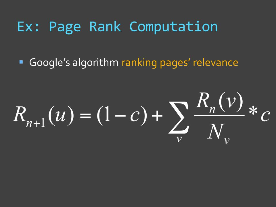 Ex: Page Rank Computation  Google's algorithm ranking pages' relevance