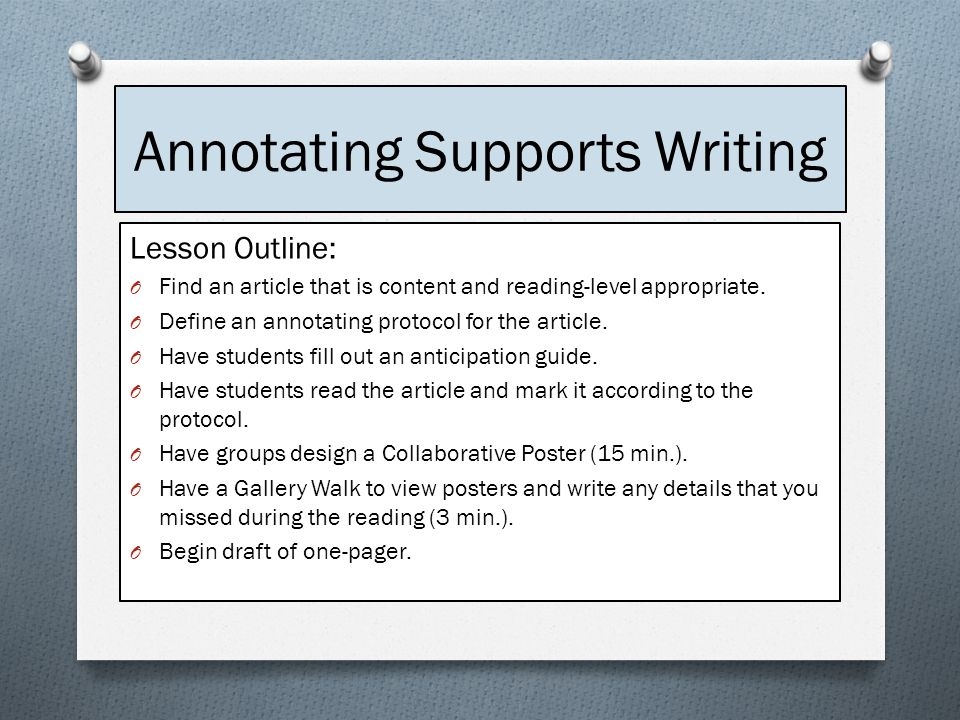 Annotating Supports Writing Lesson Outline: O Find an article that is content and reading-level appropriate.