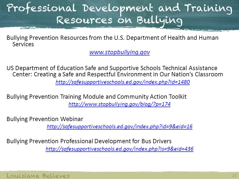 Professional Development and Training Resources on Bullying 23 Louisiana Believes Bullying Prevention Resources from the U.S. Department of Health and