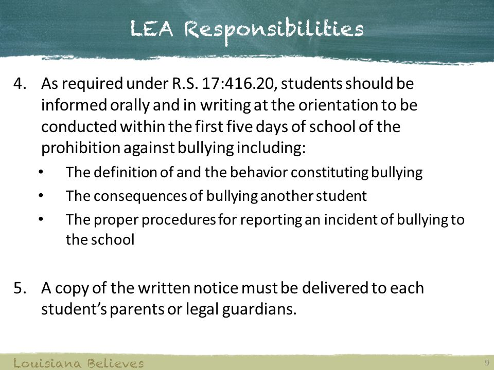 LEA Responsibilities 9 Louisiana Believes 4.As required under R.S. 17:416.20, students should be informed orally and in writing at the orientation to