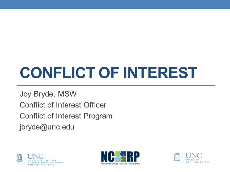 CONFLICT OF INTEREST Joy Bryde, MSW Conflict of Interest Officer Conflict of Interest Program jbryde@unc.edu