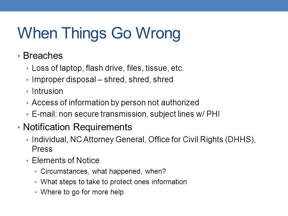 When Things Go Wrong Breaches Loss of laptop, flash drive, files, tissue, etc.