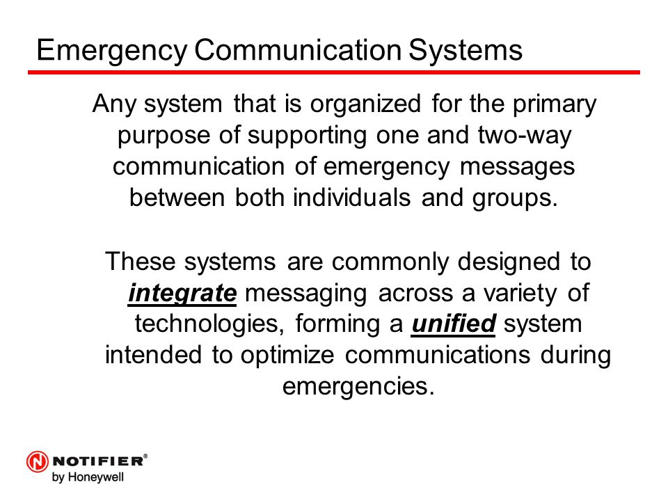 Emergency Communication Systems Any system that is organized for the primary purpose of supporting one and two-way communication of emergency messages between both individuals and groups.