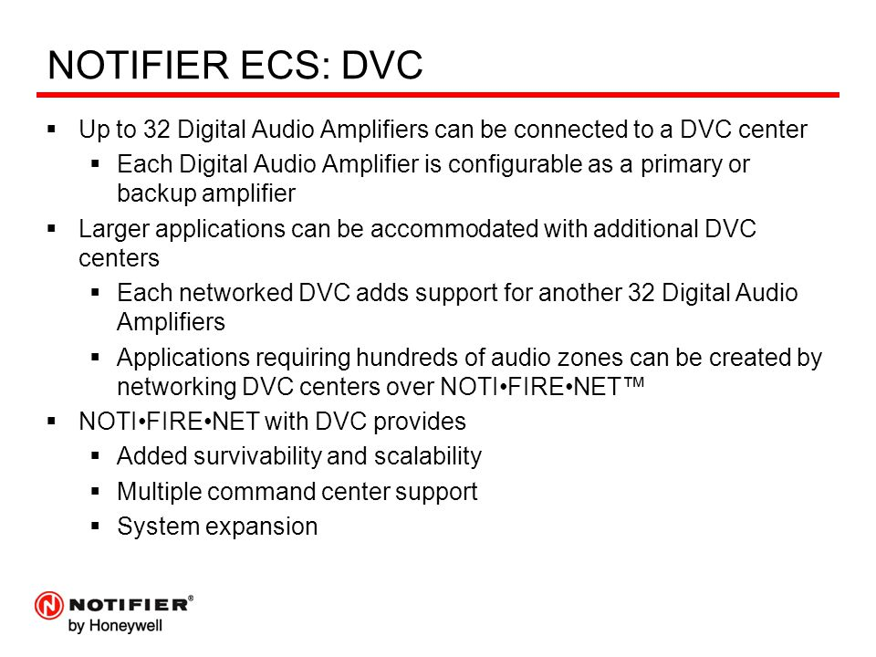 NOTIFIER ECS: DVC  Up to 32 Digital Audio Amplifiers can be connected to a DVC center  Each Digital Audio Amplifier is configurable as a primary or