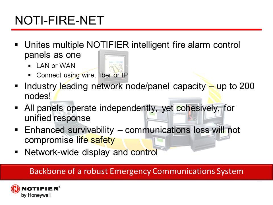 NOTI-FIRE-NET  Unites multiple NOTIFIER intelligent fire alarm control panels as one  LAN or WAN  Connect using wire, fiber or IP  Industry leadin