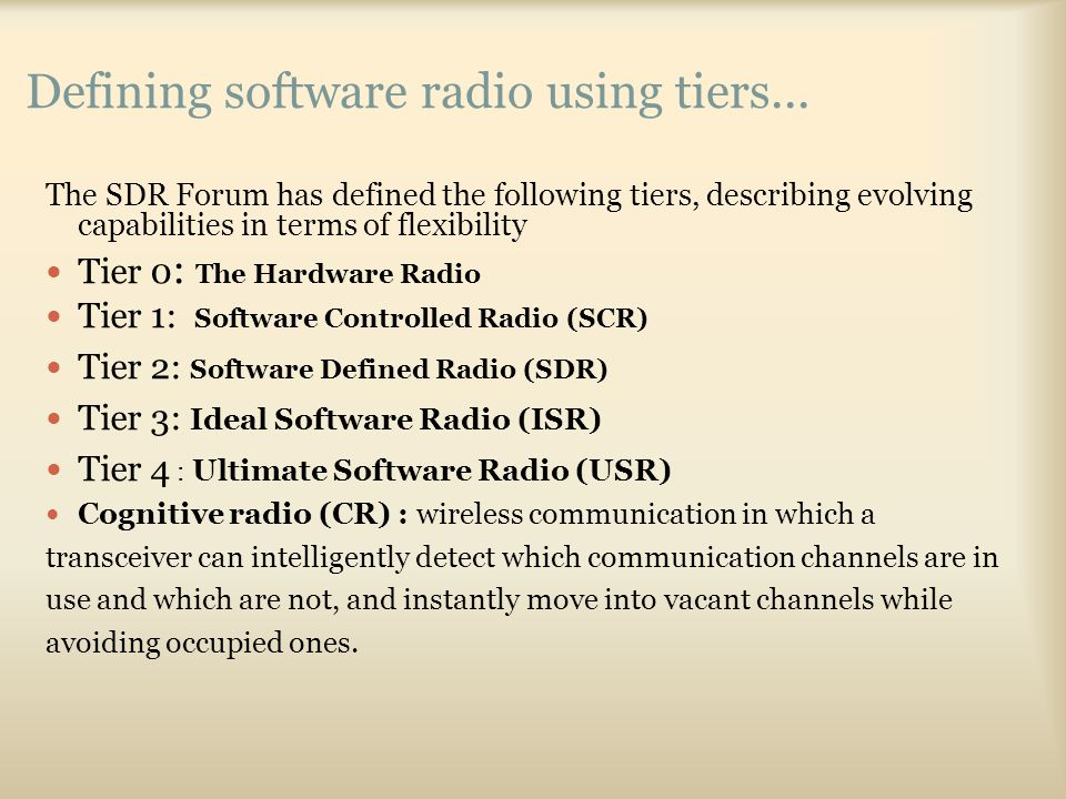 Defining software radio using tiers... The SDR Forum has defined the following tiers, describing evolving capabilities in terms of flexibility Tier 0