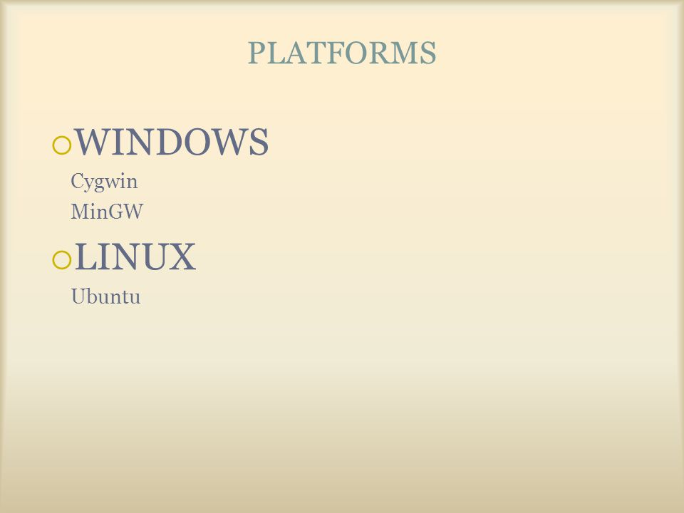 PLATFORMS  WINDOWS Cygwin MinGW  LINUX Ubuntu