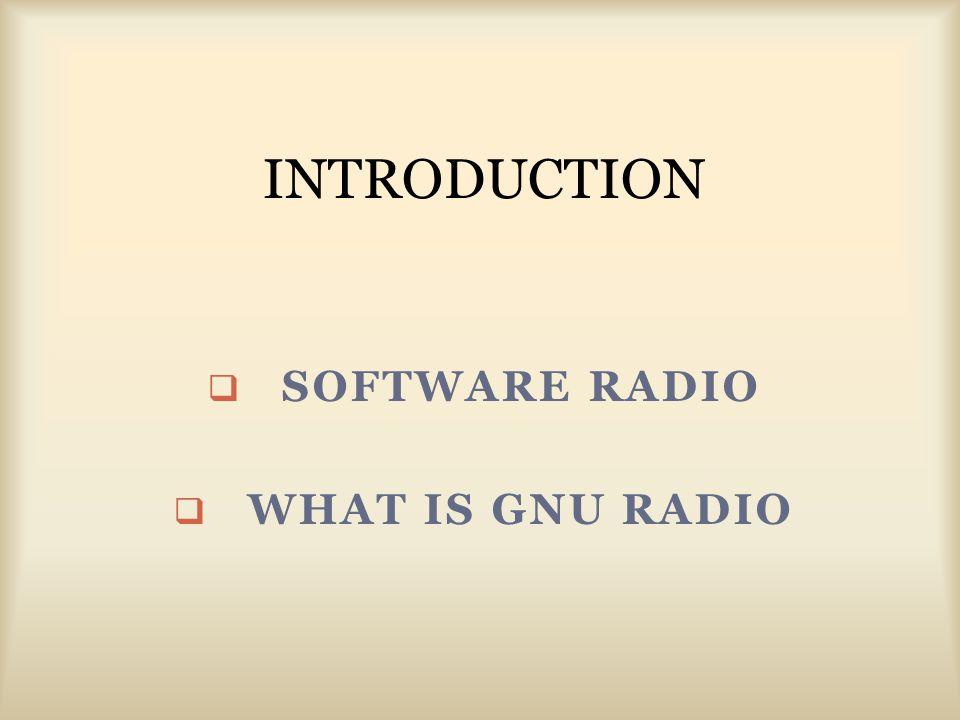  SOFTWARE RADIO  WHAT IS GNU RADIO INTRODUCTION