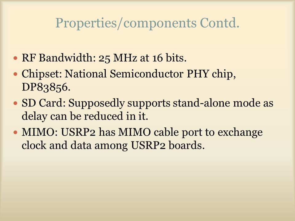 Properties/components Contd. RF Bandwidth: 25 MHz at 16 bits.