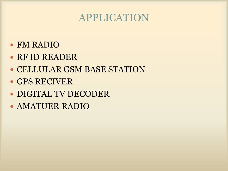 APPLICATION FM RADIO RF ID READER CELLULAR GSM BASE STATION GPS RECIVER DIGITAL TV DECODER AMATUER RADIO