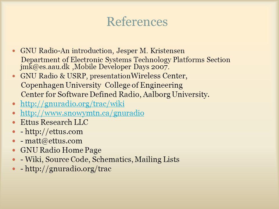 References GNU Radio-An introduction, Jesper M. Kristensen Department of Electronic Systems Technology Platforms Section jmk@es.aau.dk,Mobile Develope