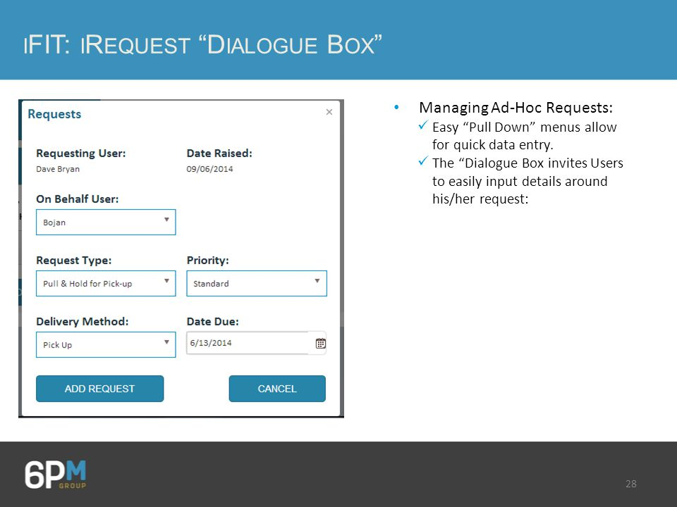 28 I FIT: I R EQUEST D IALOGUE B OX Managing Ad-Hoc Requests: Easy Pull Down menus allow for quick data entry.