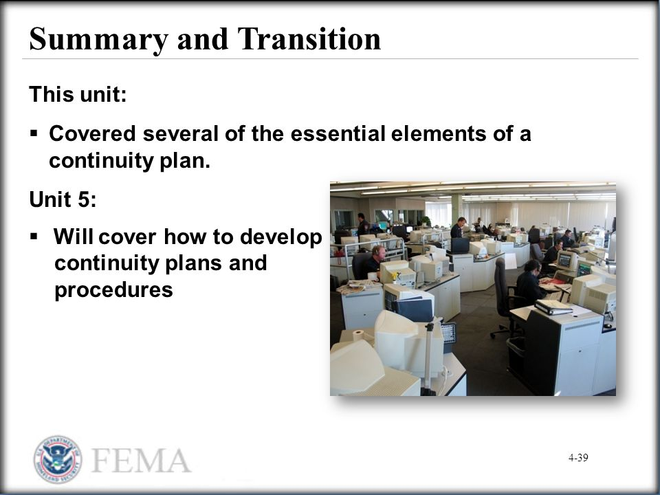 Summary and Transition This unit:  Covered several of the essential elements of a continuity plan. Unit 5:  Will cover how to develop continuity pla