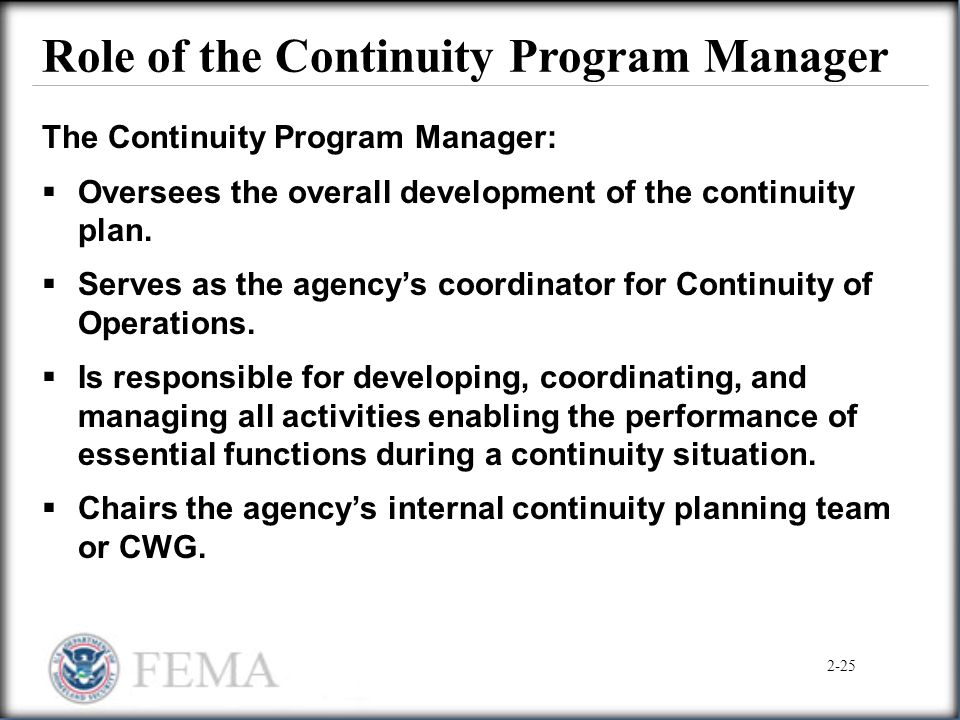Role of the Continuity Program Manager The Continuity Program Manager:  Oversees the overall development of the continuity plan.  Serves as the agen