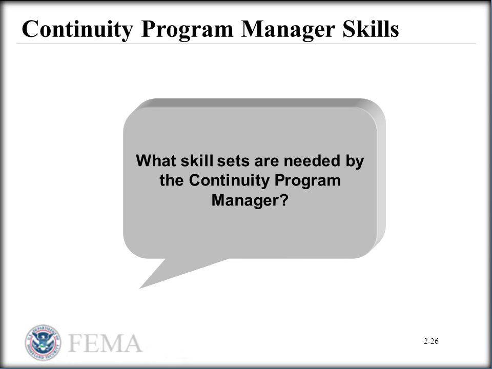 Continuity Program Manager Skills What skill sets are needed by the Continuity Program Manager? 2-26