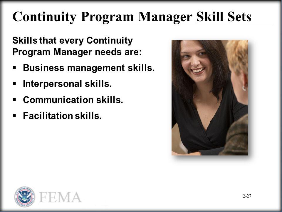 Continuity Program Manager Skill Sets Skills that every Continuity Program Manager needs are:  Business management skills.  Interpersonal skills. 