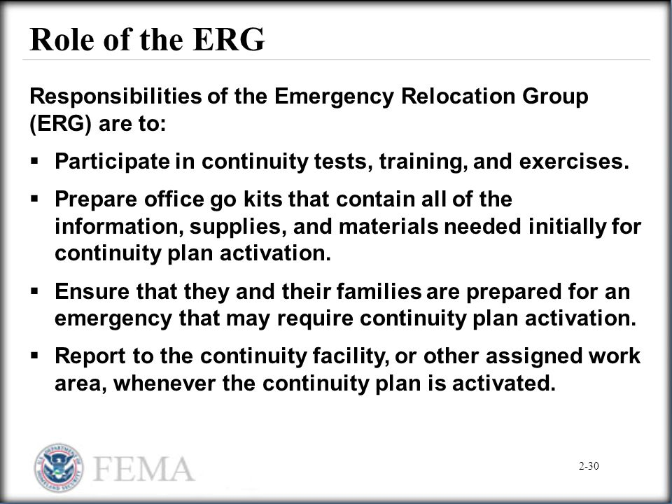 Role of the ERG Responsibilities of the Emergency Relocation Group (ERG) are to:  Participate in continuity tests, training, and exercises.  Prepare