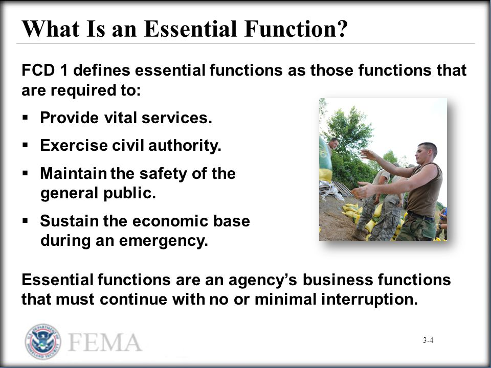 What Is an Essential Function? FCD 1 defines essential functions as those functions that are required to:  Provide vital services.  Exercise civil a