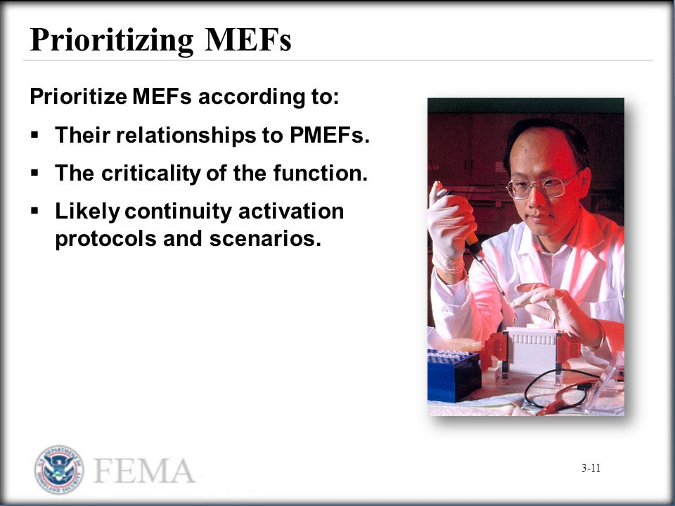 Prioritizing MEFs Prioritize MEFs according to:  Their relationships to PMEFs.  The criticality of the function.  Likely continuity activation prot