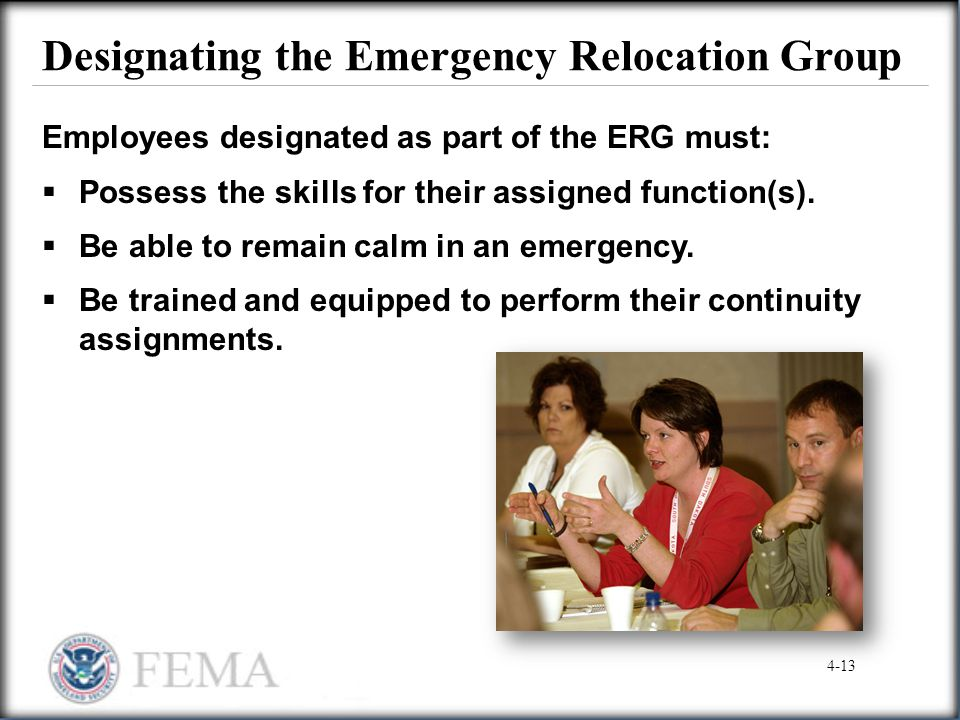 Designating the Emergency Relocation Group Employees designated as part of the ERG must:  Possess the skills for their assigned function(s).  Be abl