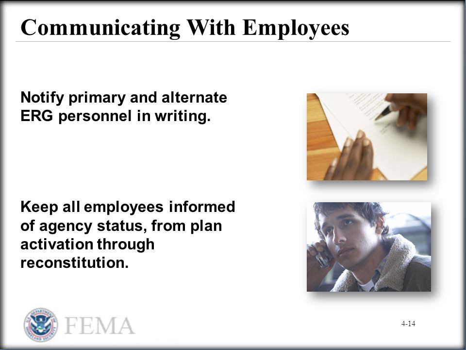 Communicating With Employees Notify primary and alternate ERG personnel in writing. Keep all employees informed of agency status, from plan activation