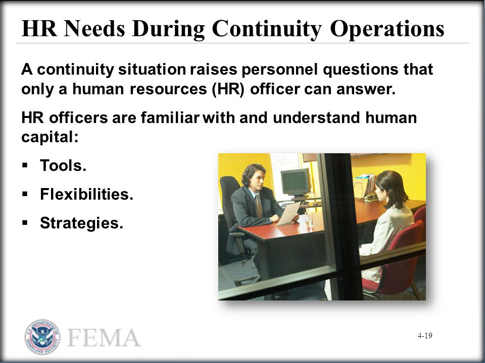 HR Needs During Continuity Operations A continuity situation raises personnel questions that only a human resources (HR) officer can answer. HR office