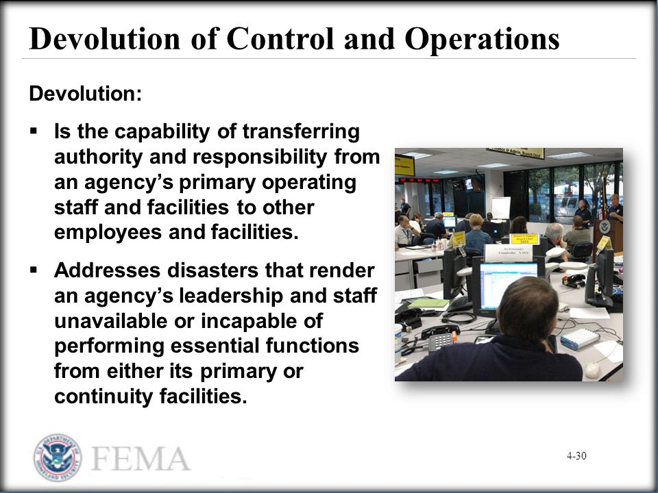Devolution of Control and Operations Devolution:  Is the capability of transferring authority and responsibility from an agency's primary operating s