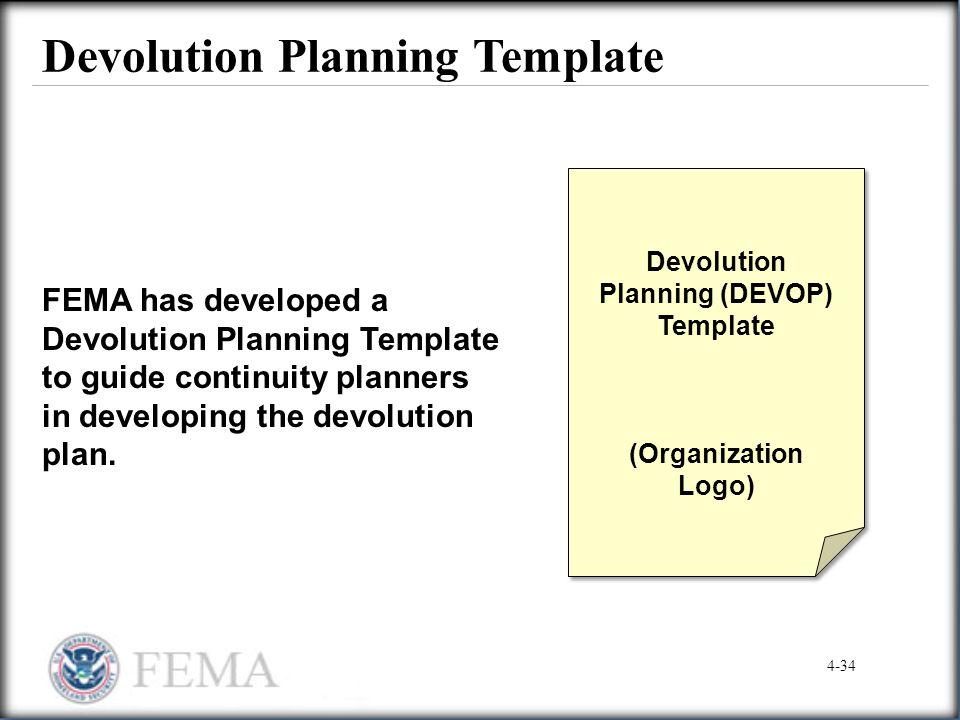 Devolution Planning Template FEMA has developed a Devolution Planning Template to guide continuity planners in developing the devolution plan. Devolut