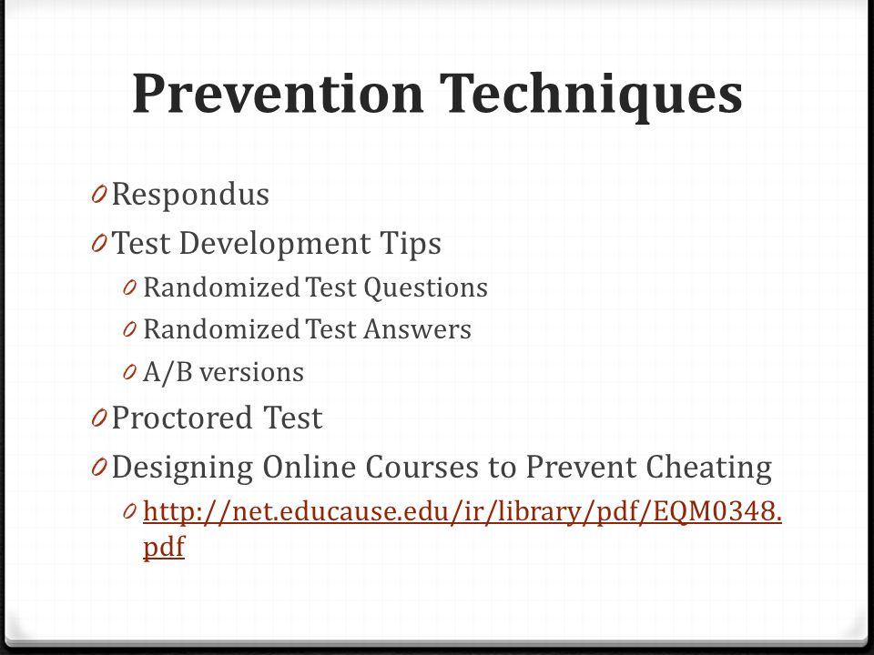 Prevention Techniques 0 Respondus 0 Test Development Tips 0 Randomized Test Questions 0 Randomized Test Answers 0 A/B versions 0 Proctored Test 0 Desi
