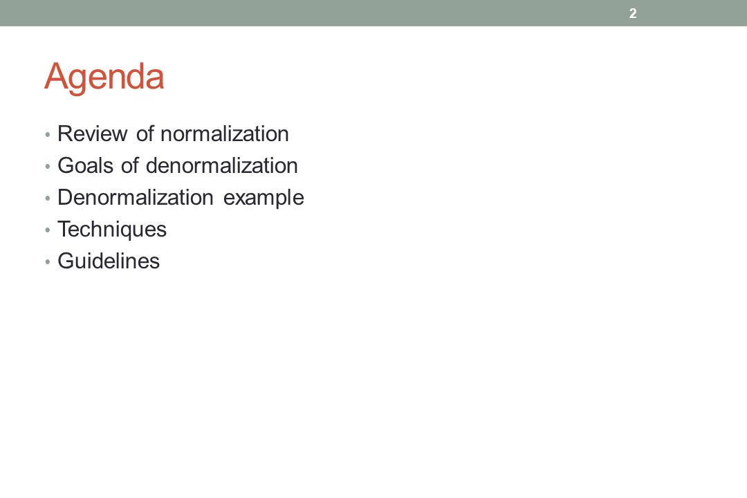 Agenda Review of normalization Goals of denormalization Denormalization example Techniques Guidelines 2