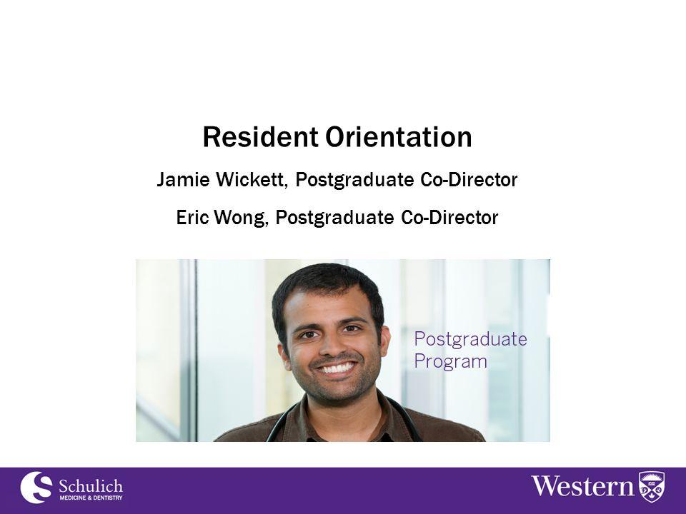 1 Resident Orientation Jamie Wickett, Postgraduate Co-Director Eric Wong, Postgraduate Co-Director