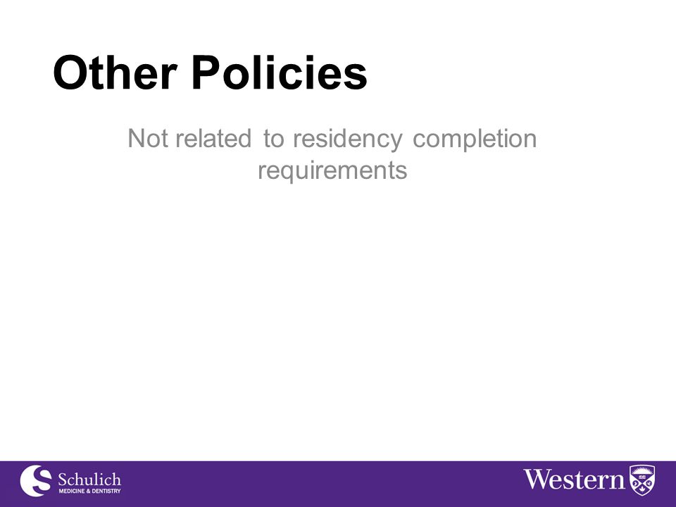 Other Policies Not related to residency completion requirements