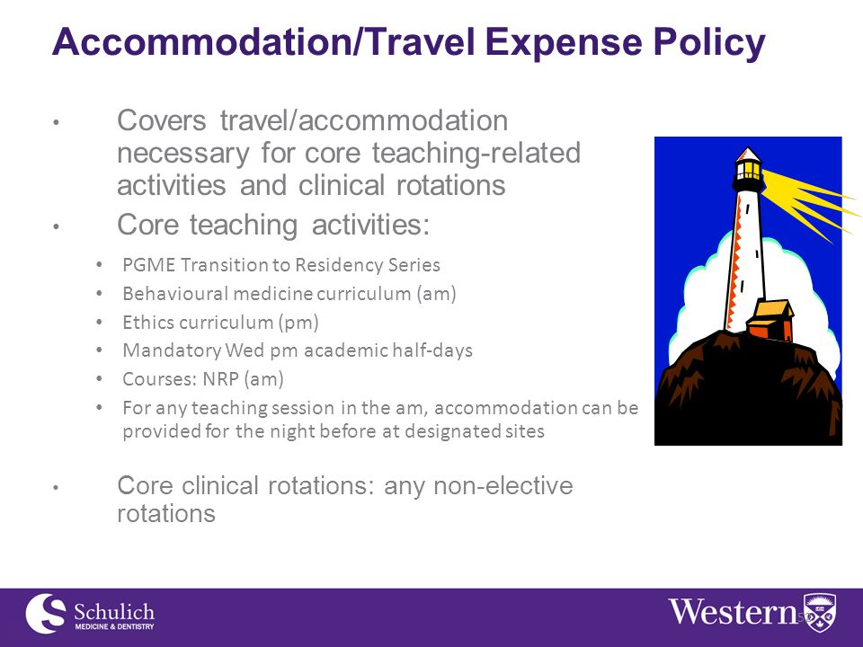 Accommodation/Travel Expense Policy Covers travel/accommodation necessary for core teaching-related activities and clinical rotations Core teaching activities: PGME Transition to Residency Series Behavioural medicine curriculum (am) Ethics curriculum (pm) Mandatory Wed pm academic half-days Courses: NRP (am) For any teaching session in the am, accommodation can be provided for the night before at designated sites Core clinical rotations: any non-elective rotations 52