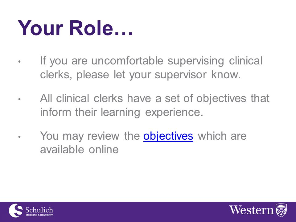 Your Role… If you are uncomfortable supervising clinical clerks, please let your supervisor know.