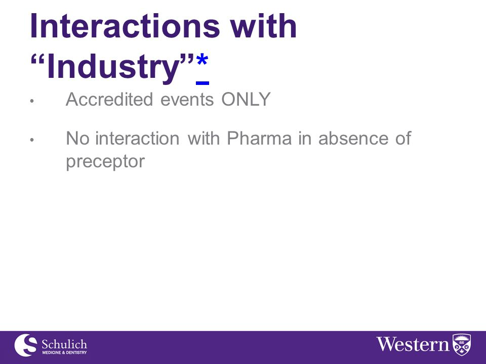 Interactions with Industry ** Accredited events ONLY No interaction with Pharma in absence of preceptor