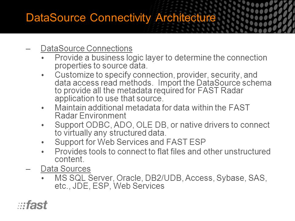 DataSource Connectivity Architecture –DataSource Connections Provide a business logic layer to determine the connection properties to source data.