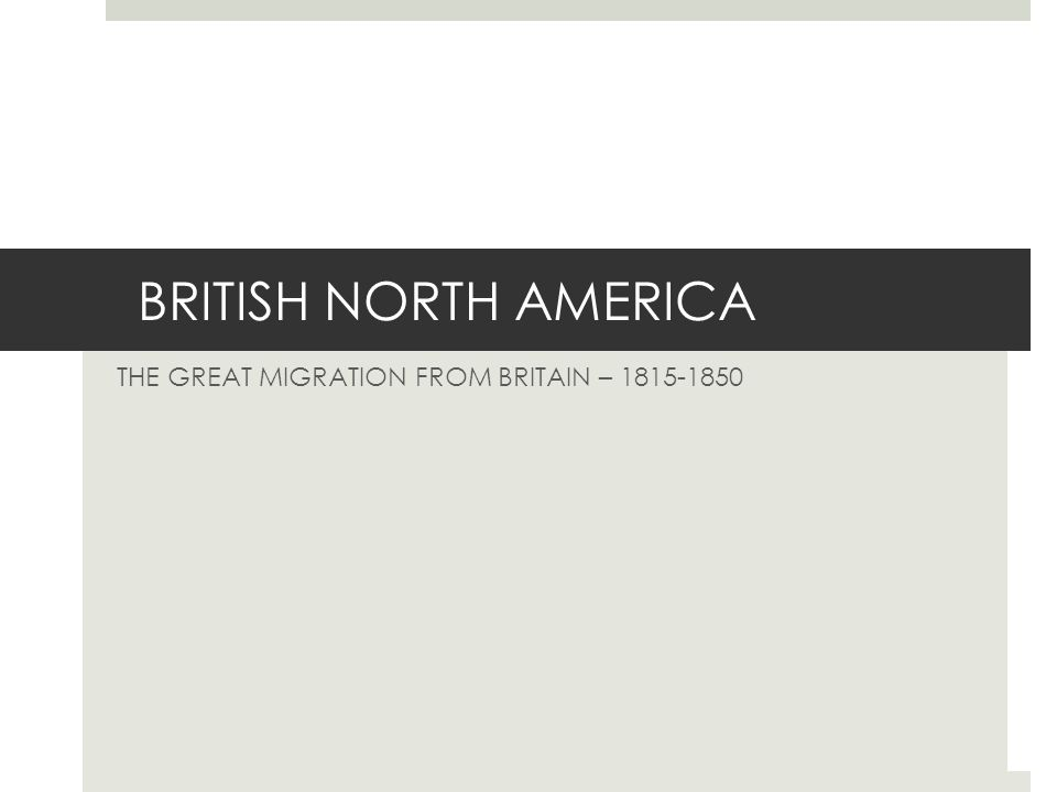 BRITISH NORTH AMERICA THE GREAT MIGRATION FROM BRITAIN – 1815-1850