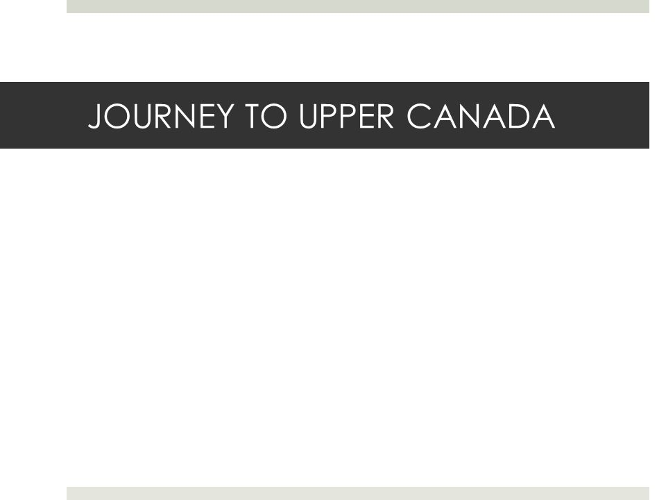 JOURNEY TO UPPER CANADA