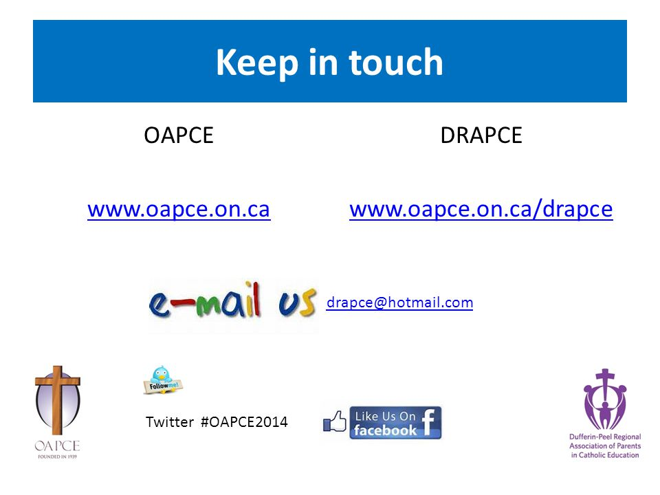 Keep in touch OAPCE www.oapce.on.ca DRAPCE www.oapce.on.ca/drapce drapce@hotmail.com Twitter #OAPCE2014