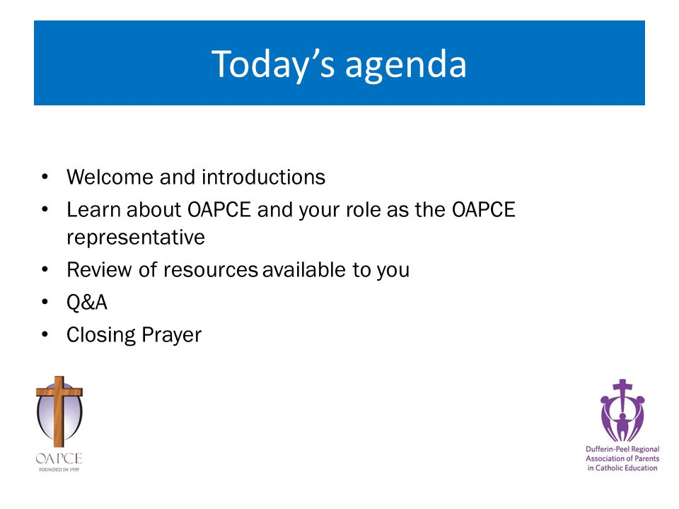 Today's agenda Welcome and introductions Learn about OAPCE and your role as the OAPCE representative Review of resources available to you Q&A Closing Prayer