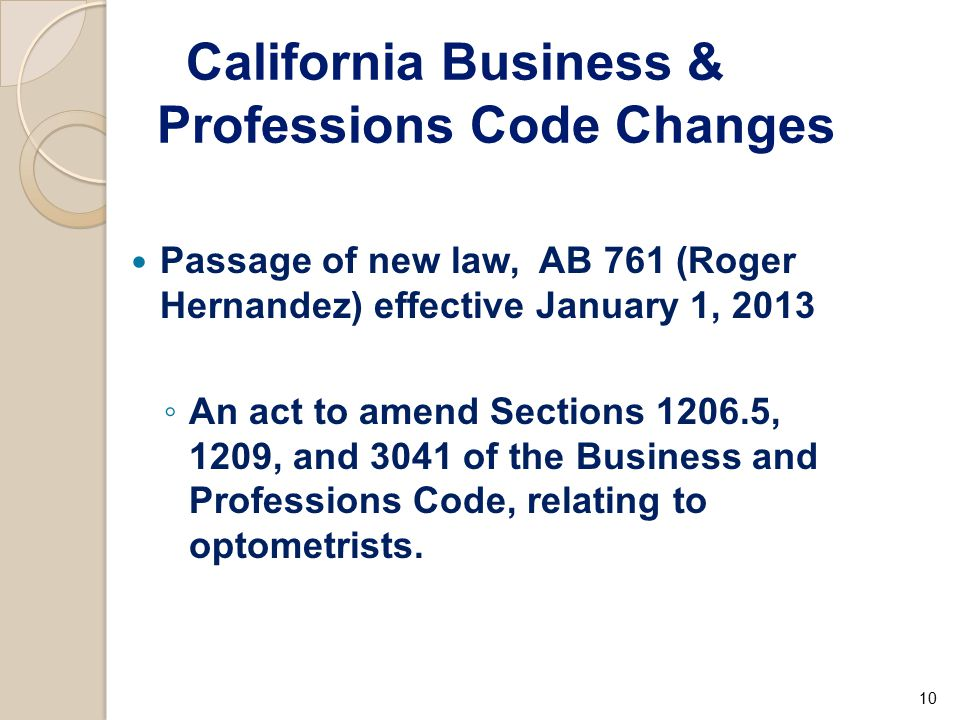 California Business & Professions Code Changes Passage of new law, AB 761 (Roger Hernandez) effective January 1, 2013 ◦ An act to amend Sections 1206.