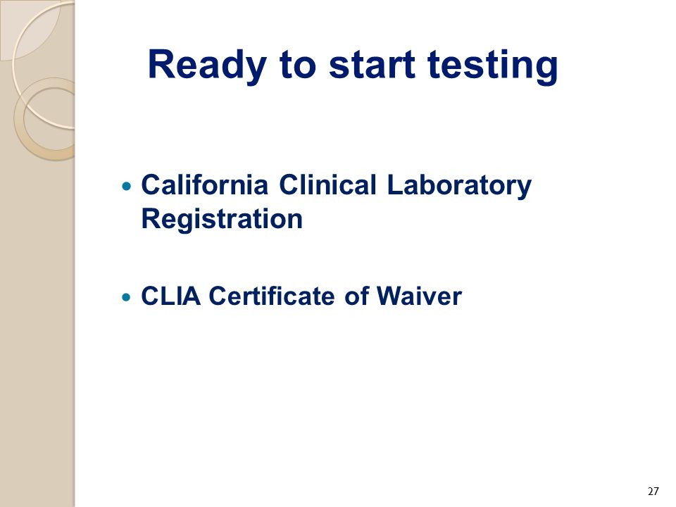 Ready to start testing California Clinical Laboratory Registration CLIA Certificate of Waiver 27
